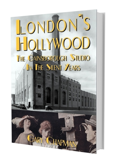 London's Hollywood: The Gainsborough Studio in the Silent Years, by Gary Chapman