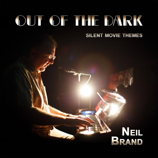Out of the Dark: Silent Movie Themes, by Neil Brand.